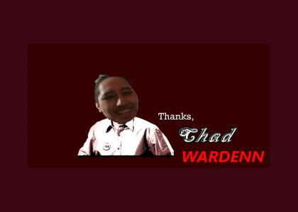 Thanks, CHADWARDENN