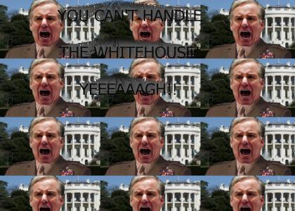 You can't handle the whitehouse!
