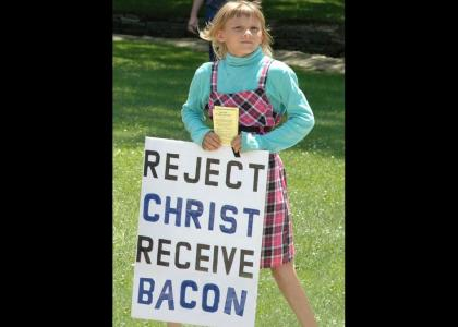 Reject Christ, Recieve Bacon