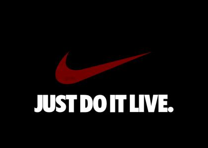 Just Do It Live (!)