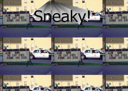 Sneaky Cop!