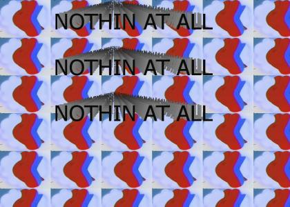 NOTHIN AT ALL