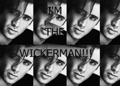 I'M THE WICKERMAN!!!