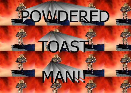 POWDERED TOAST MAN!!