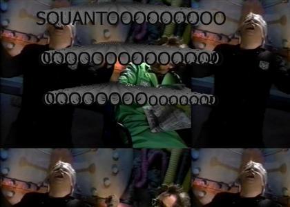 SQUANTOOOOOOOOOOOOOOOOOOOOOO! (MST3K)