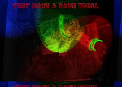 They  have a rave troll.