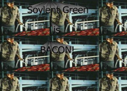 BACONTMND: Soylent Green is...