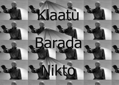 Klaatu Barada Nikto!