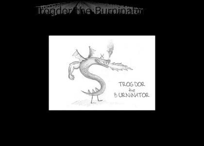 Trogdor the BURNINATOR!