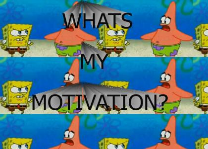 WHATS MY MOTIVATION?
