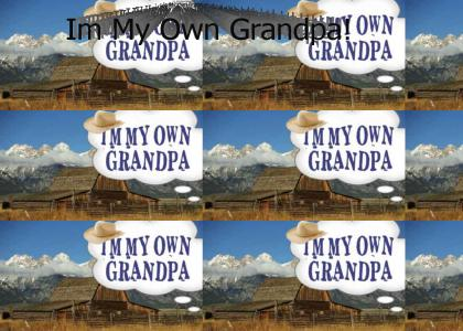 Im My Own Grandpa!!
