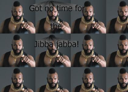 JIBBA JABBA!