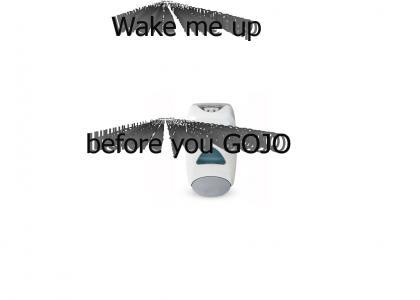 Wake me up before you GOJO