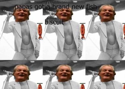 papas got a brand new fish biscuit - ytfnb
