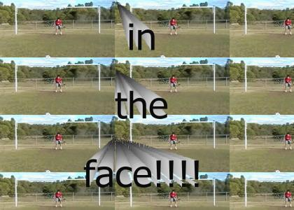 in the face!