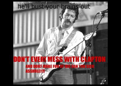 Don't mess with clapton