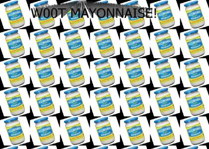 w00t mayonnaise!