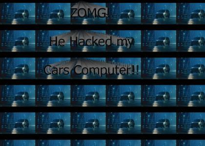 OMG! He Hax'd my Car!