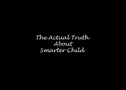 The Actual Truth About Smarter Child (dumb story)