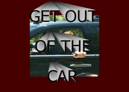 GET OUT OF THE CAR