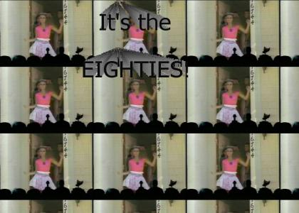 It's the EIGHTIES!