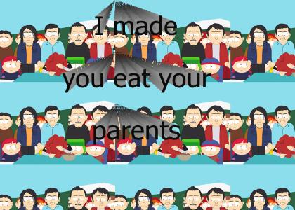 I made you eat your parents