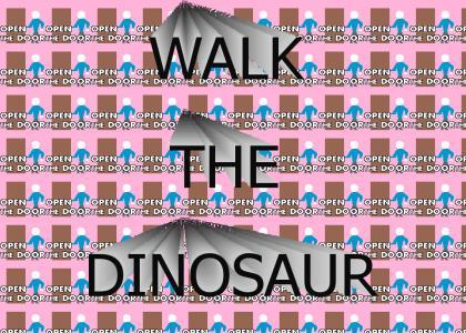 WALK THE DINOSAUR!