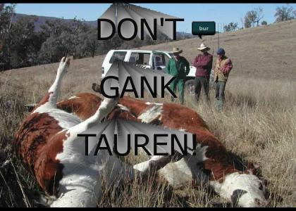 DON'T GANK TAUREN!