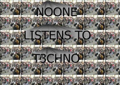 Noone listens to techno