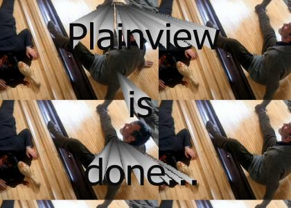 Plainview is done...