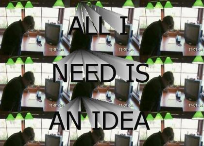 ALL I NEED IS AN IDEA