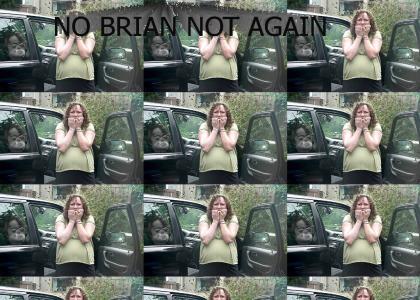 BRIAN STOP!!!