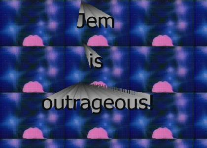 Jem is Outrageous