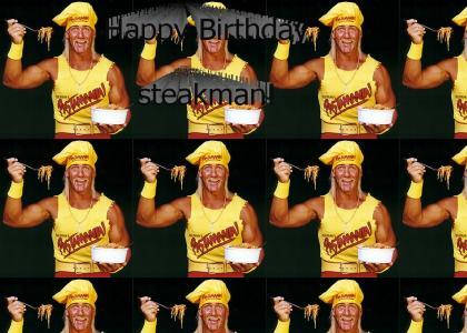 HAPPPY BIRTHDAY, STEAKMAN!