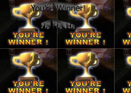 You're Winner! Ha Ha Ha
