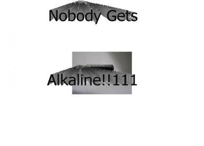 Nobody Gets Alkaline