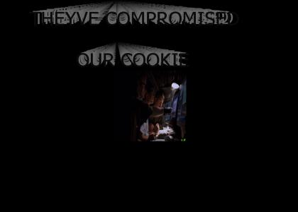 THEYVE COMPROMISED OUR COOKIE!