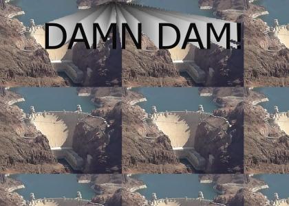 Damn Dam!