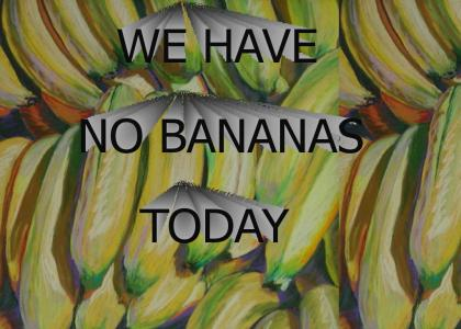 Yes! We have no bananas