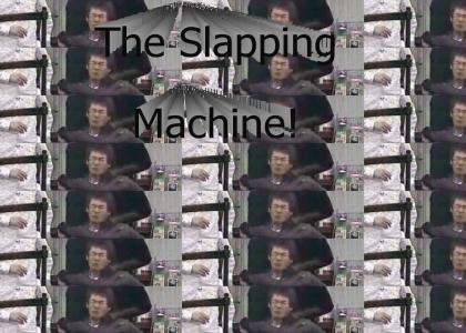 The Slapping Machine Returns!