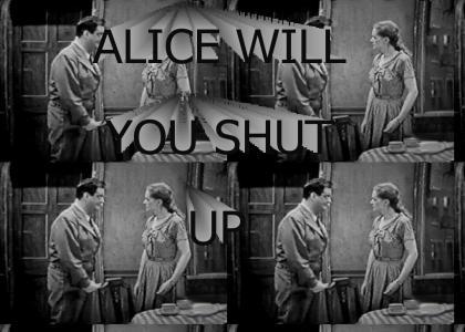 ALICE, WILL YOU SHUT UP?