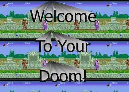 Welcome To Your Doom!