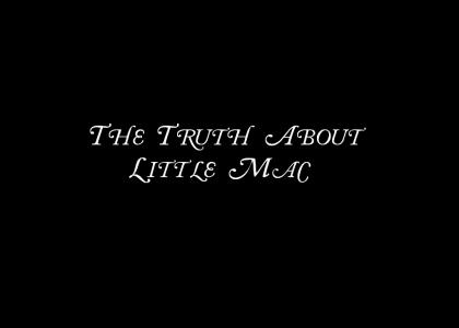 The Actual Truth about Little Mac. (sad story)