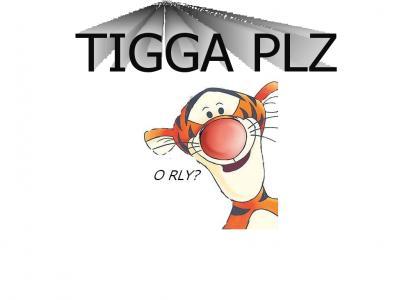 TIGGA PLZ orly?