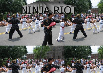 Ninja  riot in the streets!