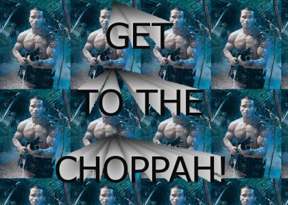 GET TO THE CHOPPAH!