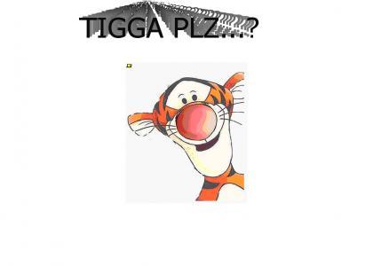 TIGGA PLZ... dying?