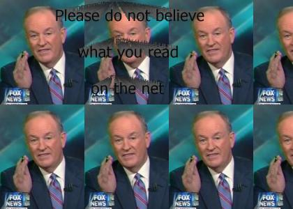 "O'Reilly: ""Please Do Not Believe What You Read On The Net."""