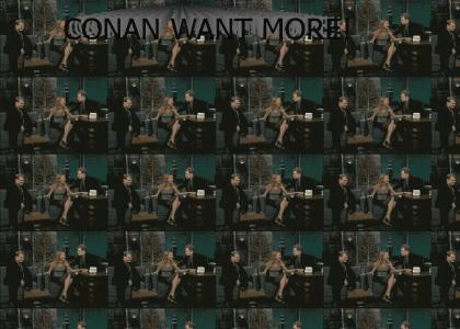 Conan gets some... and then wants more!!!