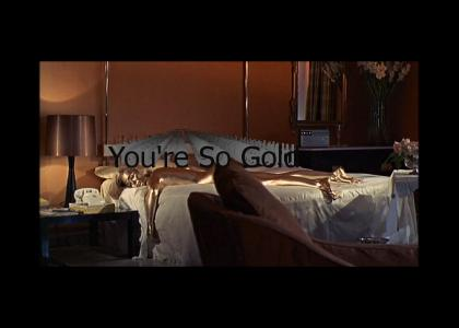 You're So Gold